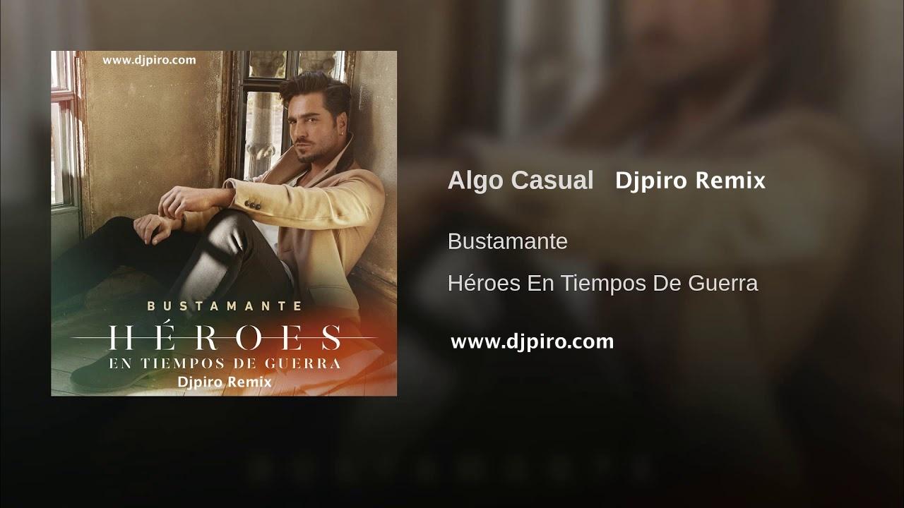 Bustamante – Algo Casual Djpiro Remix